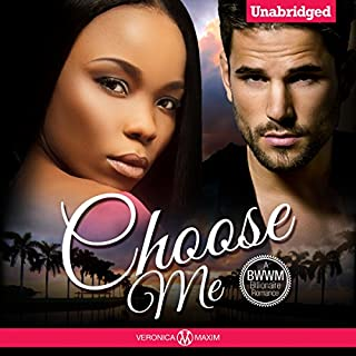 Choose Me: A BWWM Billionaire Romance                   By:                                                                                                                                 Veronica Maxim                               Narrated by:                                                                                                                                 Samantha Miles                      Length: 1 hr and 34 mins     47 ratings     Overall 4.2