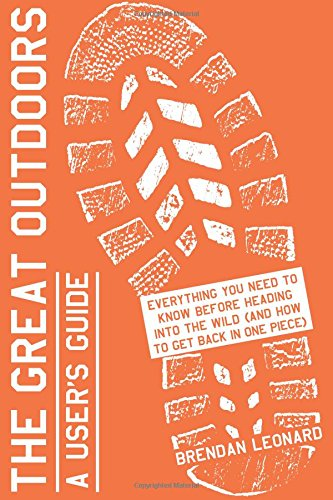 The Great Outdoors: A User's Guide: Everything You Need to Know Before Heading into the Wild (and How to Get Back in One Piece)