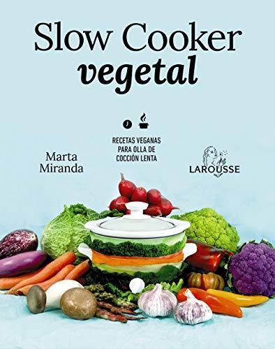 Slow cooker vegetal: Recetas veganas para olla de cocción lenta