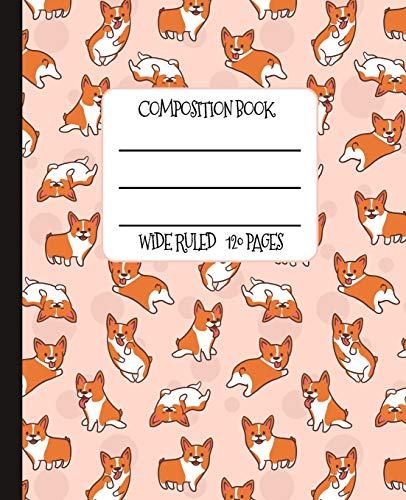 Wide Ruled Composition Book: Cutest Corgi Composition Notebook for school, work, or home!  Keep your notes organized and your favorite dog on display! ... loves Corgis! (Corgi Lover Notebook, Band 1)