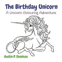 The Birthday Unicorn: A Unicorn Colouring Adventure