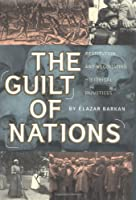 Guilt of Nations: Restitution and Negotiating Historical Injustices