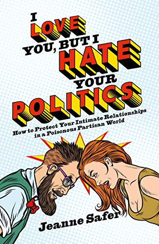 I Love You, But I Hate Your Politics: How to Protect Your Intimate...