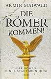 Die Römer kommen!: Der Roman einer Stadtgründung