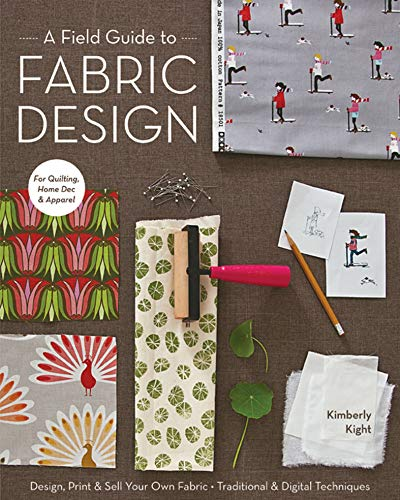 A Field Guide to Fabric Design: Design, Print & Sell Your Own Fabric; Traditional & Digital Techniques (English Edition)