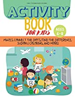 Activity Book For KIds: Mazes, Connect the Dots, Find the Difference, Sudoku, Coloring, and More!