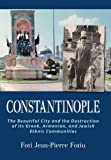 CONSTANTINOPLE: The Beautiful City and the Destruction of its Greek, Armenian, and Jewish Ethnic Communities