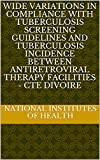 Wide Variations in Compliance with Tuberculosis Screening Guidelines and Tuberculosis Incidence between Antiretroviral Therapy Facilities - Cte dIvoire (English Edition)