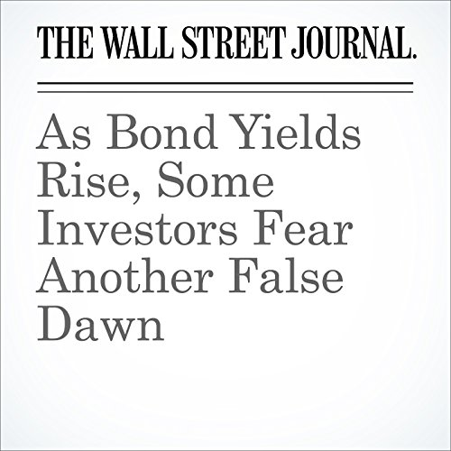 As Bond Yields Rise, Some Investors Fear Another False Dawn cover art