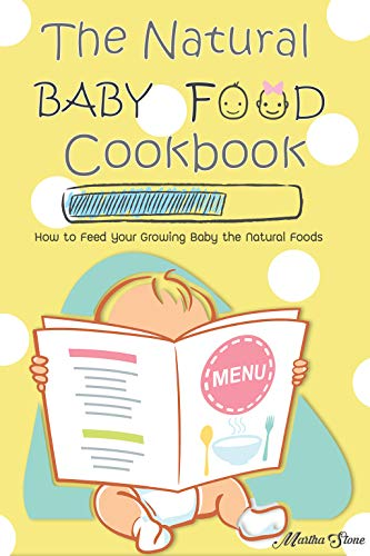 The Natural Baby Food Cookbook: How to Feed Your Growing Baby the Natural Foods (English Edition)