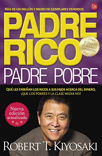Padre Rico, Padre Pobre: Qué les enseñan los ricos a sus hijos acerca del dinero, ¡que los pobres y la clase media no! (ACTUALIDAD) (Spanish Edition)