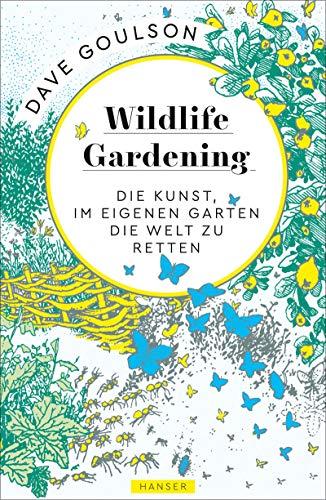 Wildlife Gardening: Die Kunst, im eigenen Garten die Welt zu retten