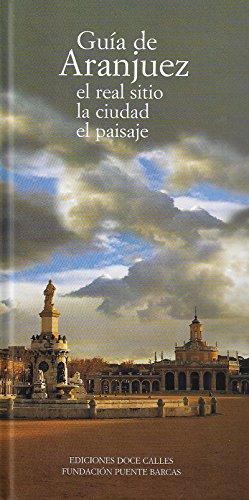 Guía de Aranjuez. El Real Sitio, la ciudad, el paisaje