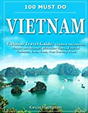 100 MUST DO Vietnam: Vietnam Travel Guide: Outdoor Adventures, Nature and Beaches, Historical Sights, Festival Calendar, Local Food, Non-Touristy Places
