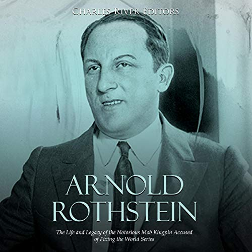 Arnold Rothstein     The Life and Legacy of the Notorious Mob Kingpin Accused of Fixing the World Series              By:                                                                                                                                 Charles River Editors                               Narrated by:                                                                                                                                 Scott Clem                      Length: 1 hr and 53 mins     4 ratings     Overall 2.5