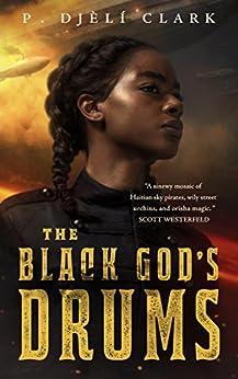 The Black God's Drums by [P. Djèlí Clark]