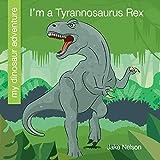 I m a Tyrannosaurus Rex (My Dinosaur Adventure)