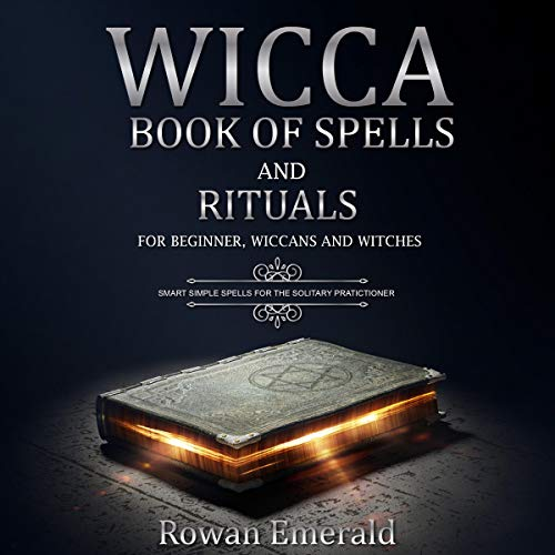 Wicca: Book of Spells and Rituals for Beginners, Wiccans and Witches. audiobook cover art