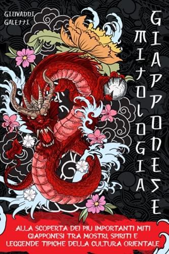 Mitologia Giapponese: Alla scoperta dei più importanti Miti Giapponesi tra Mostri, Spiriti e Leggende tipiche della cultura Orientale