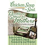 Chicken Soup for the Soul: Devotional Stories for Mothers: 101 Daily Devotions to Comfort, Encourage, and Inspire Mothers (English Edition)