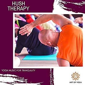 Hush Therapy - Yoga Music For Tranquility
