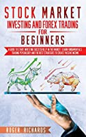Stock Market Investing And Forex Trading For Beginners: A Guide to Start Investing Successfully in The Market. Learn Fundamentals, Trading Psychology and The Best Strategies to Create Passive Income