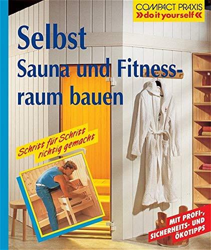 """Selbst Sauna und Fitnessraum bauen (Compact-Praxis \""""do it yourself\"""")"""