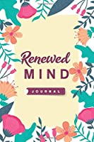 "Renewed Mind Journal (120 Pages) - (6"" x 9""): Renew your minds journal - Leaving Your Bullsh*t Behind journal - A growth mindset - Creative minds - 6"" x 9"" Inches Premium Finished Matte Cover"