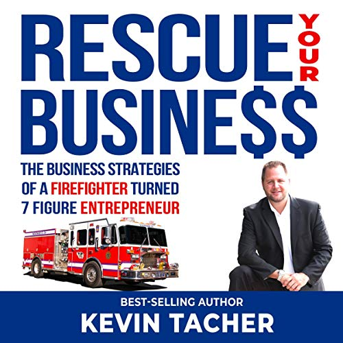 Couverture de Rescue Your Business: The Business Strategies of a Firefighter Turned 7 Figure Entrepreneur