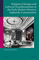 Religious Changes and Cultural Transformations in the Early Modern Western Sephardic Communities (Studies in Jewish History and Culture)