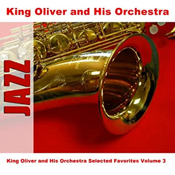 King Oliver and His Orchestra Selected Favorites, Vol. 3