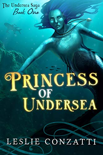 Princess of Undersea (The Undersea Saga Book 1) by [Leslie Conzatti]