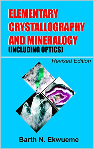 Elementary Crystallography and Mineralogy (Including Optics)