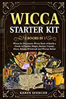 Wicca Starter Kit (2 Books in 1): Wicca Book of Spells a Guide to Candle, Magic, Herbal, Crystal, Moon, Rituals, Witchcraft and Wiccan Belief
