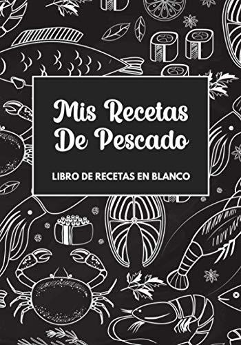 Libro De Recetas En Blanco: Libreta De Cocina Personalizado Paginas Decoradas Para Escribir y Anotar Tus Propios y Favoritas Platos (Diseño De Pescado Negro)