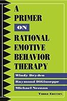 A Primer on Rational Emotive Behavior Therapy by Windy Dryden Raymond DiGiuseppe Michael Neenan(2010-05-27)
