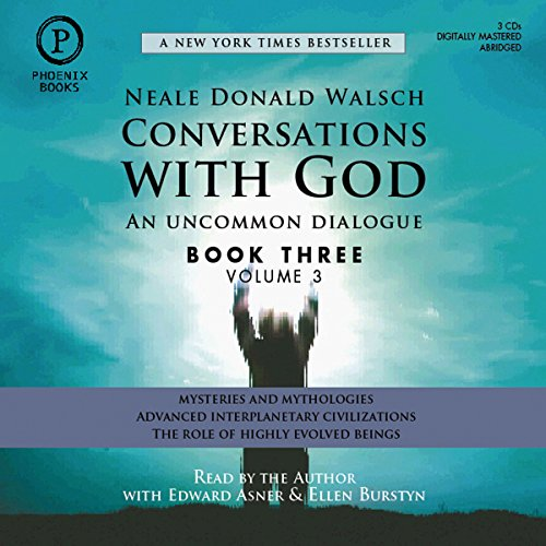 Conversations with God: An Uncommon Dialogue: Book 3, Volume 3                   By:                                                                                                                                 Neale Donald Walsch                               Narrated by:                                                                                                                                 Neale Donald Walsch,                                                                                        Edward Asner,                                                                                        Ellen Burstyn                      Length: 3 hrs and 27 mins     1 rating     Overall 5.0