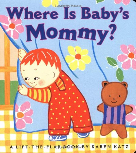 Where Is Baby's Mommy?: A Karen Katz Lift-the-Flap Book