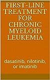 First-line treatment for chronic myeloid leukemia: dasatinib, nilotinib, or imatinib (English Edition)