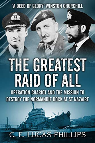 The Greatest Raid of All: Operation Chariot and the Mission to Destroy...