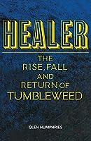 Healer: The Rise, Fall and Return of Tumbleweed