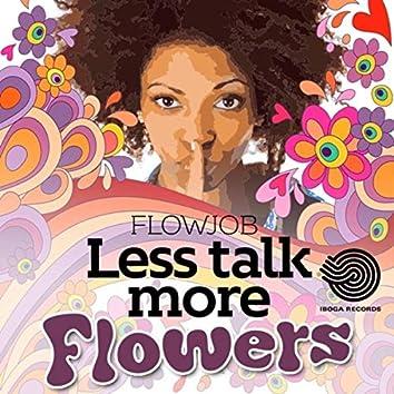 Less Talk More Flowers