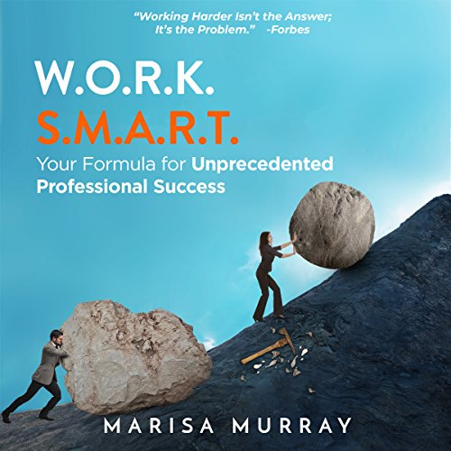 W.O.R.K. S.M.A.R.T.: Your Formula for Unprecedented Professional Success audiobook cover art