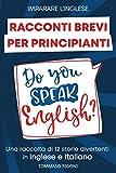 Imparare L'inglese: Racconti Brevi per Principianti Una Raccolta di 12 Storie Divertenti in Inglese e Italiano