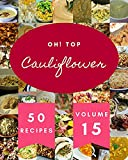 Oh! Top 50 Cauliflower Recipes Volume 15: A Cauliflower Cookbook that Novice can Cook (English Edition)