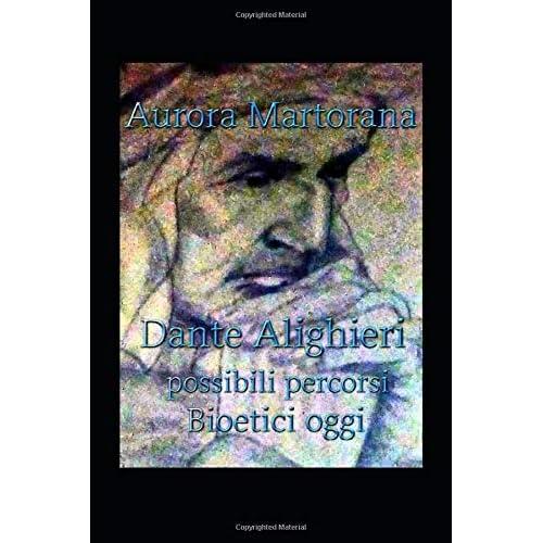 Dante Alighieri possibili percorsi bioetici oggi: Loci della Commedia. Materiali interdisciplinari per le questioni bioetiche