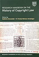 Research Handbook on the History of Copyright Law (Research Handbooks in Intellectual Property)