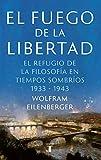 El fuego de la libertad: La salvación de la filosofía en tiempos de oscuridad 1933-1943