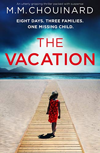 The Vacation: An utterly gripping thriller packed with suspense by [M.M. Chouinard]
