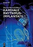 Kardiale Rhythmusimplantate: Manual zum Zertifikat der DGTHG Herzschrittmacher-, ICD- und CRT-Therapie - Brigitte Osswald